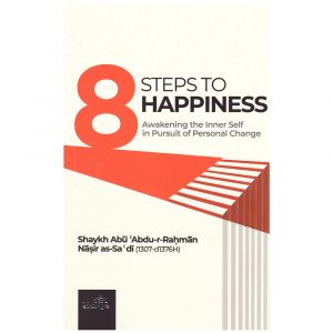 8 STEPS TO HAPPINESS Awakening the Inner Self in Pursuit of Personal Change – Sh. al-Sa'di