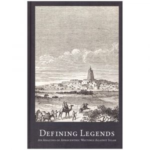 Defining Legends: An Analysis of Afrocentric Writings Against Islam