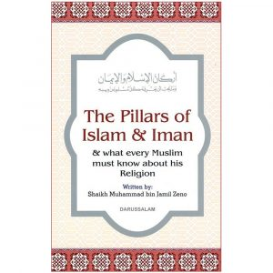 The Pillars of Islam & Iman & what Every Muslim Must Know About his Religion