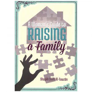 A Woman's Guide to Raising a Family – Saleh al-Fawzan