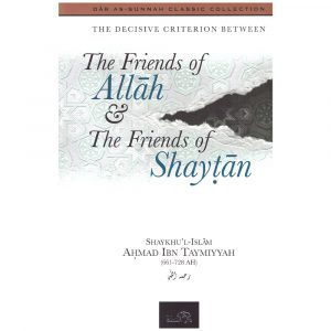 The Decisive Criterion Between the Friends of Allah & The Friends of Shaytan – Ibn Taymiyyah