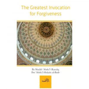 The Greatest Invocation for Forgiveness – Abdul-Razzaaq al-Badr