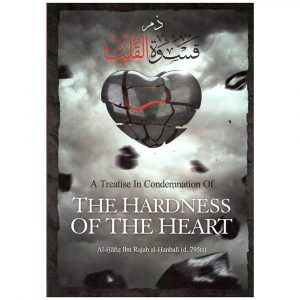 A Treatise in Condemnation of the Hardness of the Heart – Ibn Rajab Al-Hanbali