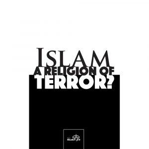 Islam a Religion of TERROR? – Dar as-Sunnah Publishers