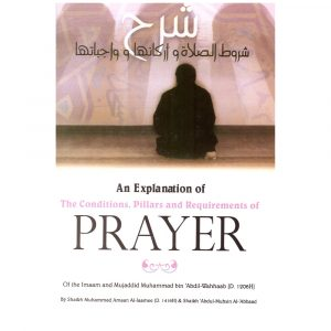 An Explanation of The Conditions, Pillars, and Requirement of Prayer