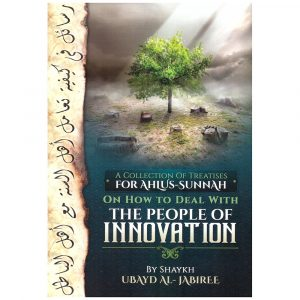 A Collection Of Treatises For Ahlus-Sunnah On How To Deal With The People Of Innovation – Sh Ubayd Al-Jabiree