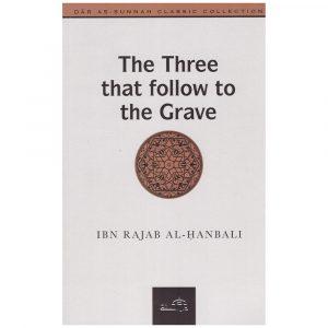 The Three that Follow to the Grave – Ibn Rajab al-Hanbali