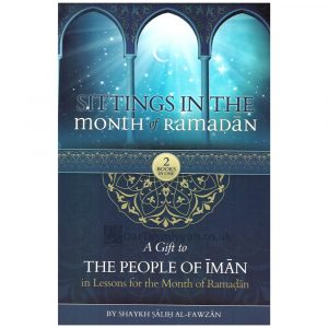 Sittings In The Month Of Ramadan & A Gift To The People Of Iman In Lessons For The Month Of Ramadan – Saleh al Fawzan