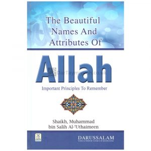 The Beautiful Names and Attributes of ALLAH – ibn al Uthaymeen