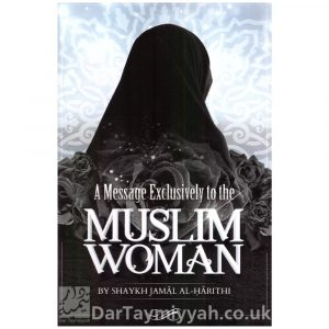 A Message Exclusively to the MUSLIM WOMAN – Shaikh Jamal Al-Harithi