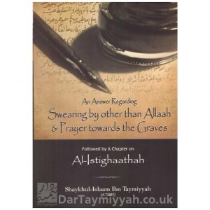 An Answer Regarding Swearing by Other than Allaah & Prayer Towards the Graves – Ibn Taymiyyah