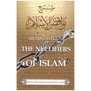 The Explanation of The Nullifiers of Islam – Shaykh Abdur-Razzaq Bin Muhsin Al-Badr