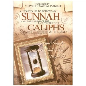 Upon You is to Follow My Sunnah and the Sunnah of the Rightly Guided Caliphs After Me – Shaikh Ubaid Al-Jabiri