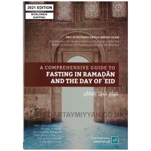 A Comprehensive Guide to Fasting in Ramadān and the Day of 'Eid – Abu Khadeejah Abdul-Wahid Alam