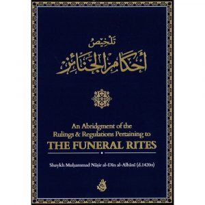 An Abridgment of the Rulings & Regulations Pertaining to THE FUNERAL RITES – Muhammad Nasir al-Din albani