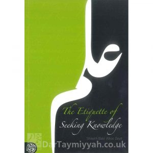 The Etiquette of Seeking Knowledge – Bakr Abu Zayd