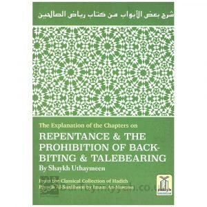 The Explanation of the Chapters on Repentance & the Prohibition of Backbiting & Talebearing – ibn al-Uthaymeen