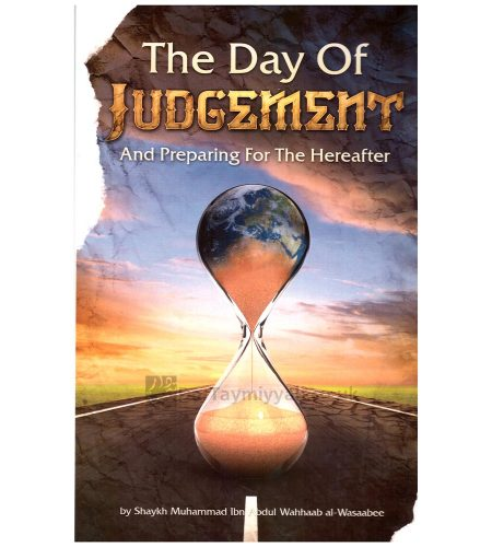 The Day of Judgement And Preparing for the Hereafter - Muhammad ibn Abdul-Wahhab al Wasabi